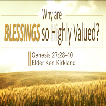 "Ken Kirkland, Genesis 27:28-40, ""Why are BLESSINGS so Highly Valued?"""