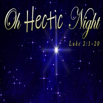 """Luke 2:1-20, """"Oh Hectic Night"""""""