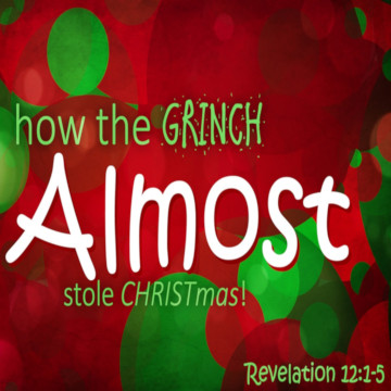 "Revelation 12:1-5, ""How the Grinch Almost Stole Christmas"""