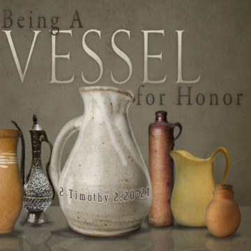 "2 Timothy 2:20-21, ""Being a Vessel for Honor"""