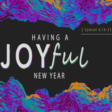 "2 Samuel 6:16-23, ""Having a Joyful New Year"""